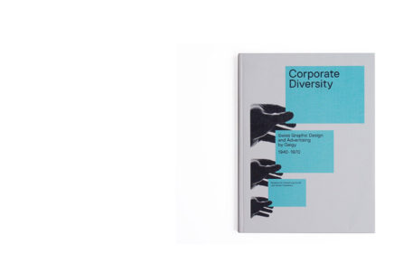 Corporate Diversity: Swiss Graphic Design and Advertising by Geigy, 1940-1970