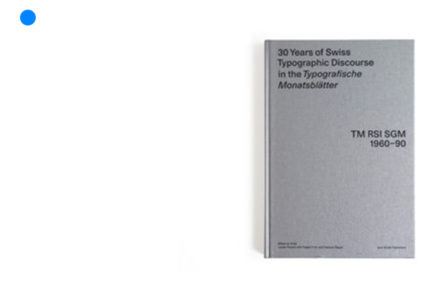 30 Years of Swiss Typographic Discourse in the Typografische Monatsblatter: TM RSI SGM 1960 – 90