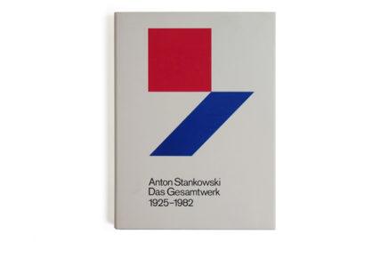 Anton Stankowski, das Gesamtwerk: Die Einheit von freier und angewandter Kunst 1925-1982