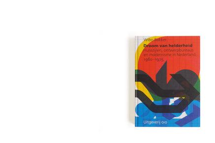 Droom van helderheid ontwerpbureaus en modernisme in Nederland, 1960-1975